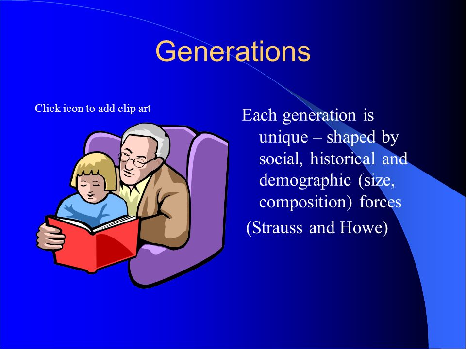 Click icon to add clip art Generational Differences Career Goals Silent Generation – Build a legacy Boomers – Build a stellar career (Competitive) Generation X –Build a portable career – showing many areas of competence and achievement
