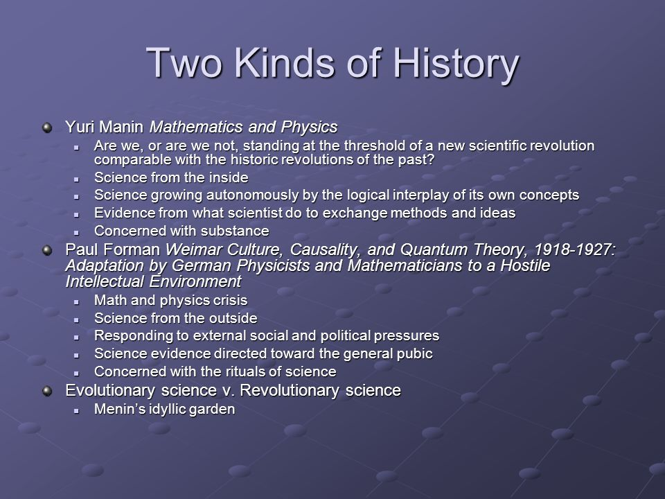 Two Kinds of History Yuri Manin Mathematics and Physics Are we, or are we not, standing at the threshold of a new scientific revolution comparable with the historic revolutions of the past.