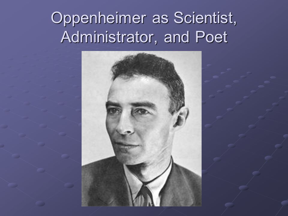 Oppenheimer as Scientist, Administrator, and Poet