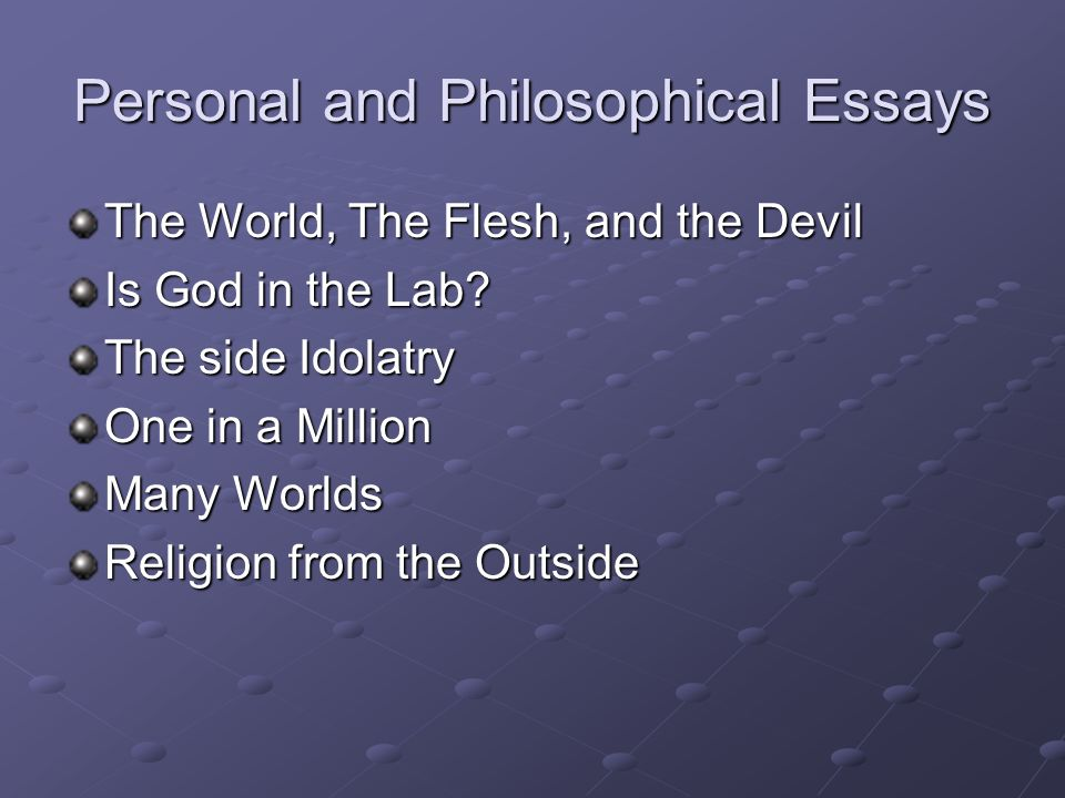 Personal and Philosophical Essays The World, The Flesh, and the Devil Is God in the Lab.
