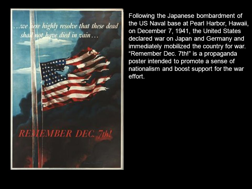 Following the Japanese bombardment of the US Naval base at Pearl Harbor, Hawaii, on December 7, 1941, the United States declared war on Japan and Germ