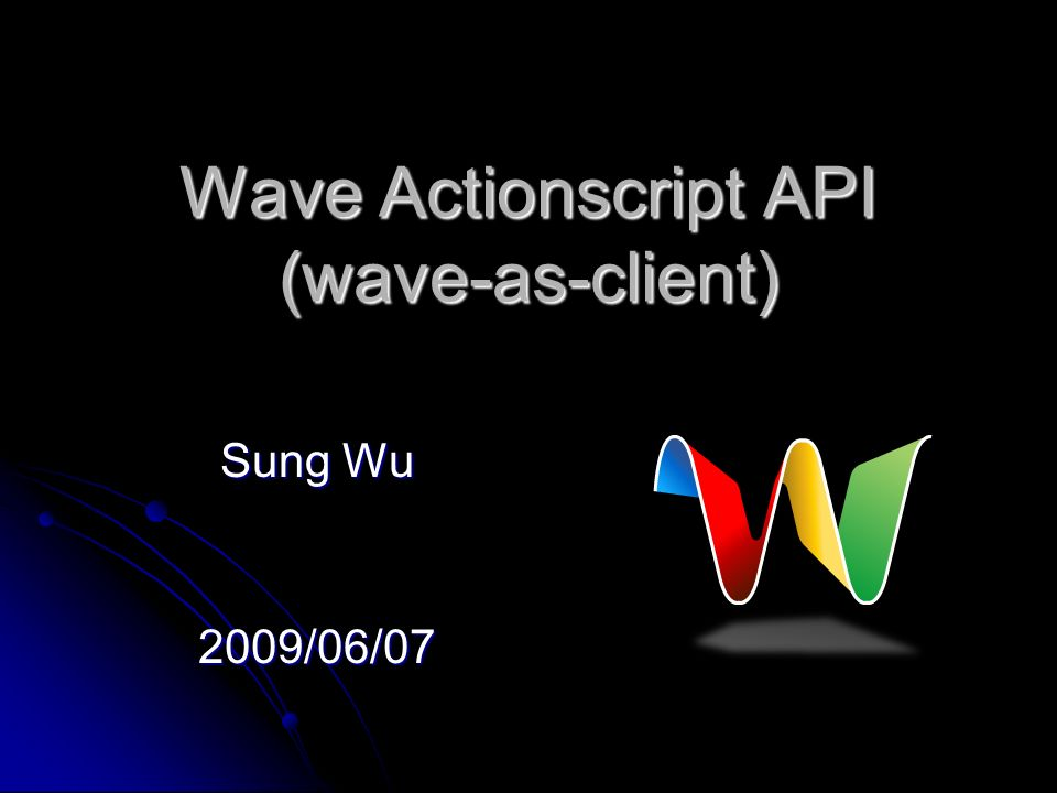 Wave Actionscript API (wave-as-client) Sung Wu 2009/06/07