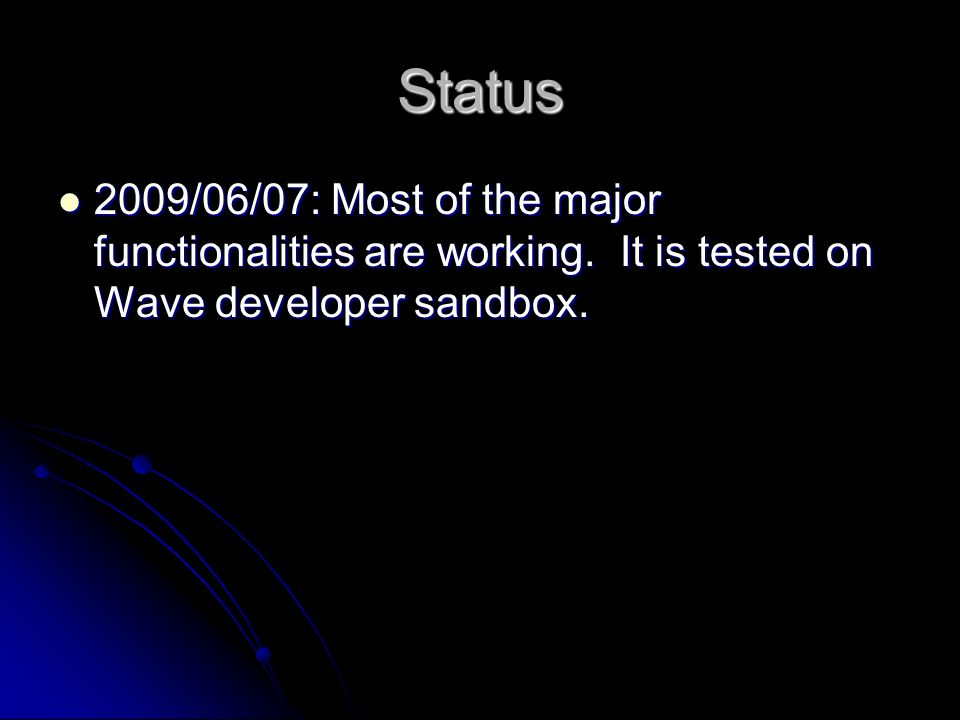 Status 2009/06/07: Most of the major functionalities are working. It is tested on Wave developer sandbox. 2009/06/07: Most of the major functionalitie