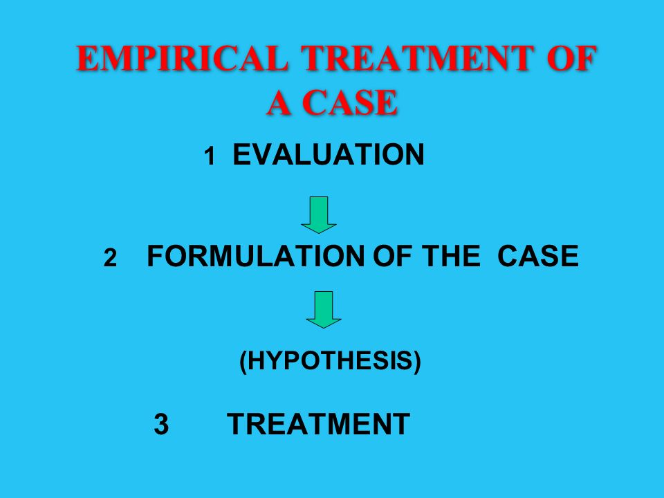 EMPIRICAL TREATMENT OF A CASE 1 EVALUATION 2 FORMULATION OF THE CASE (HYPOTHESIS) 3 TREATMENT