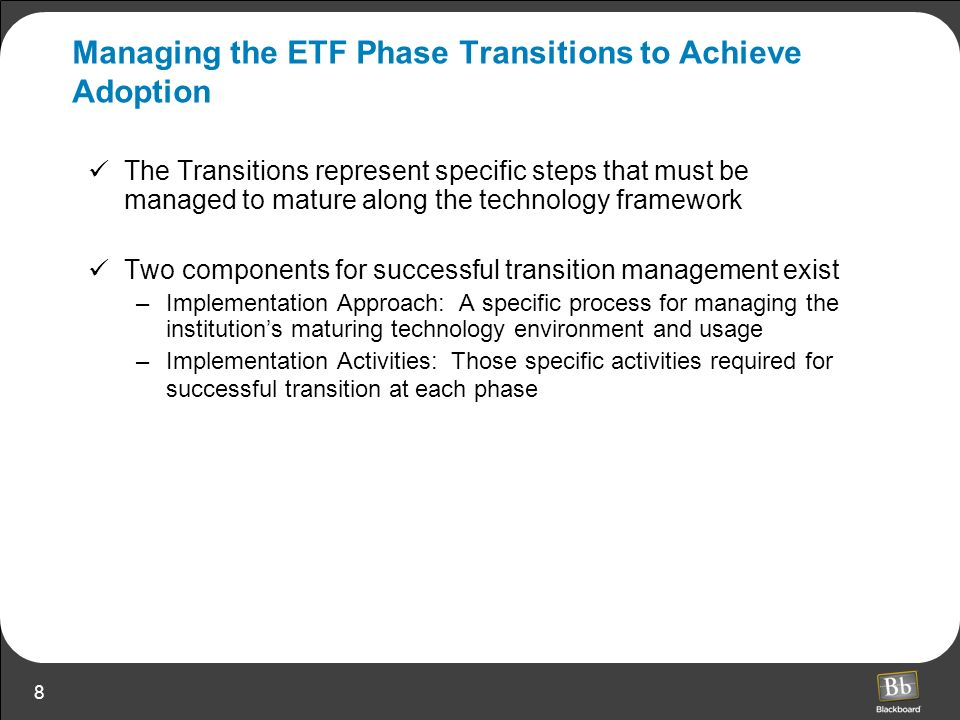 8 Managing the ETF Phase Transitions to Achieve Adoption The Transitions represent specific steps that must be managed to mature along the technology