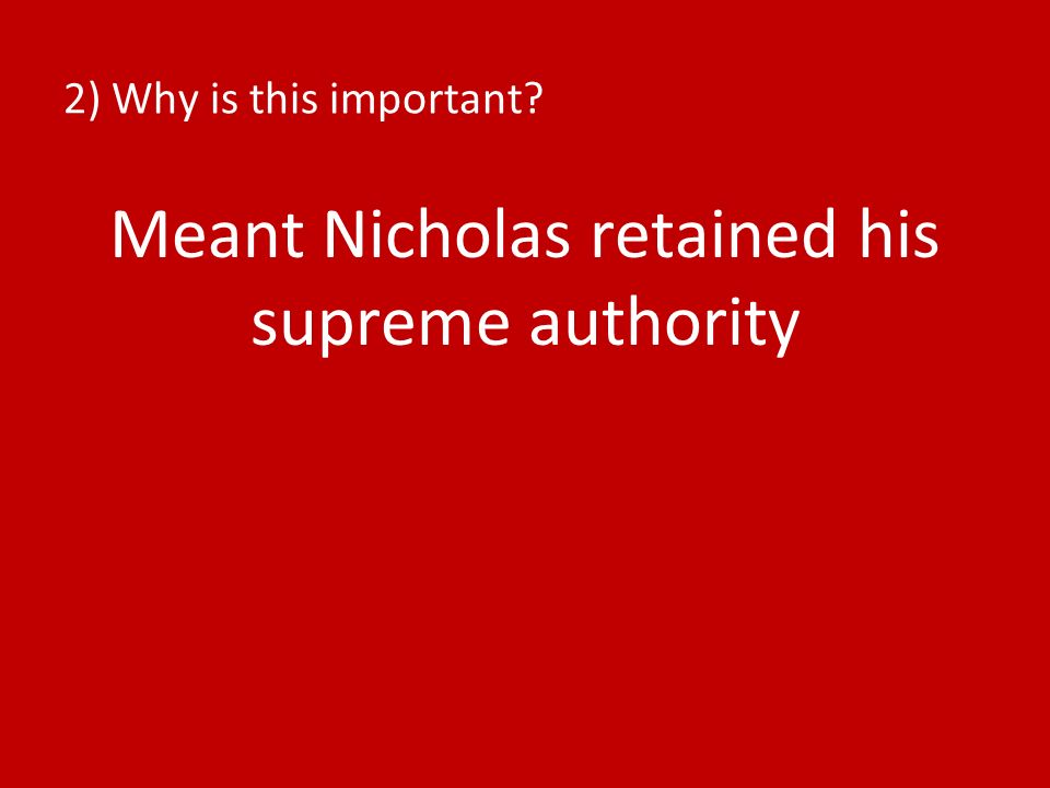 2) Why is this important? Meant Nicholas retained his supreme authority