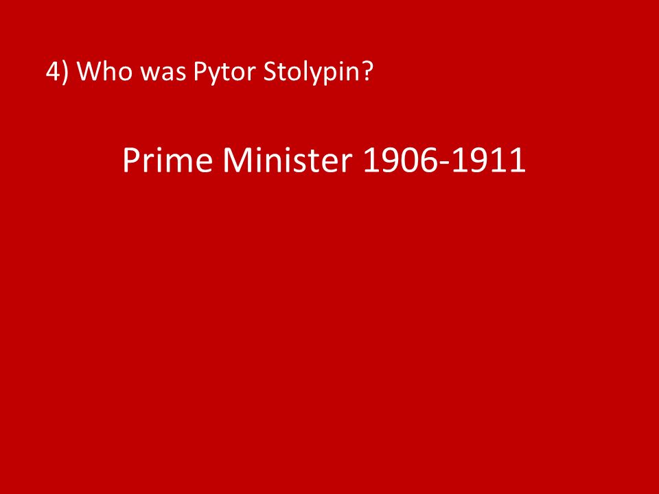 4) Who was Pytor Stolypin Prime Minister 1906-1911