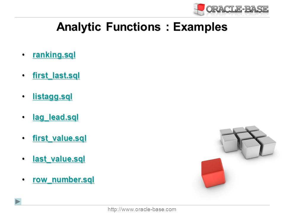 http://www.oracle-base.com Analytic Functions : Examples ranking.sqlranking.sqlranking.sql first_last.sqlfirst_last.sqlfirst_last.sql listagg.sqllista