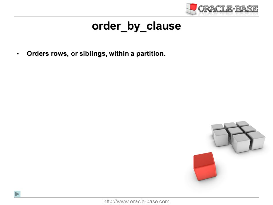 http://www.oracle-base.com order_by_clause Orders rows, or siblings, within a partition.Orders rows, or siblings, within a partition.