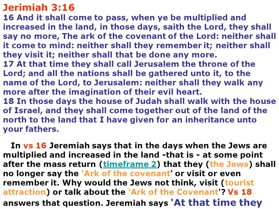 Jerimiah 3:16 16 And it shall come to pass, when ye be multiplied and increased in the land, in those days, saith the Lord, they shall say no more, Th