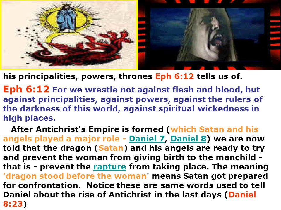 his principalities, powers, thrones Eph 6:12 tells us of. Eph 6:12 For we wrestle not against flesh and blood, but against principalities, against pow