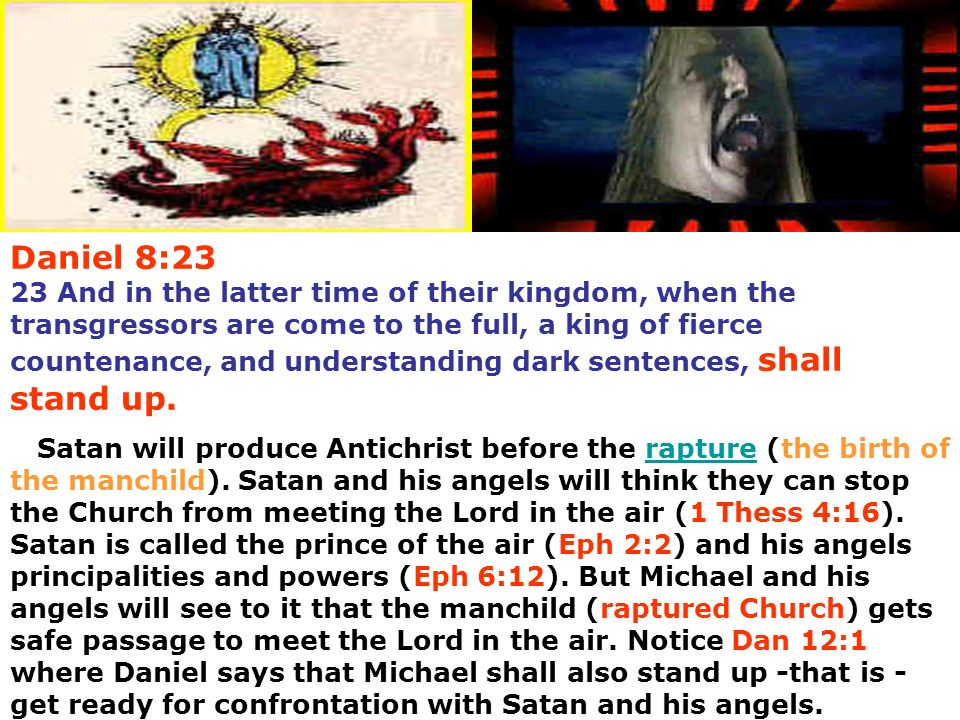 Daniel 8:23 23 And in the latter time of their kingdom, when the transgressors are come to the full, a king of fierce countenance, and understanding d