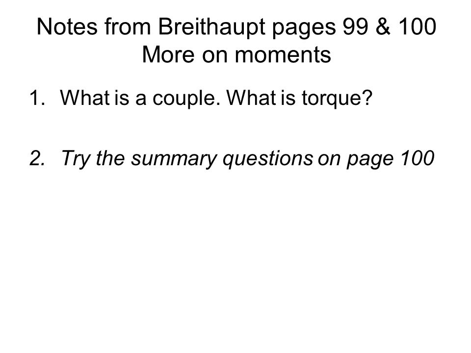 Notes from Breithaupt pages 99 & 100 More on moments 1.What is a couple. What is torque? 2.Try the summary questions on page 100