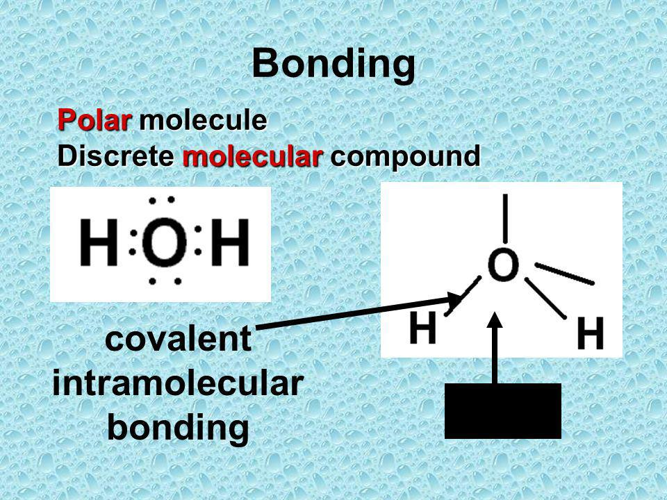 Bonding bent covalent intramolecular bonding Polar molecule Discrete molecular compound