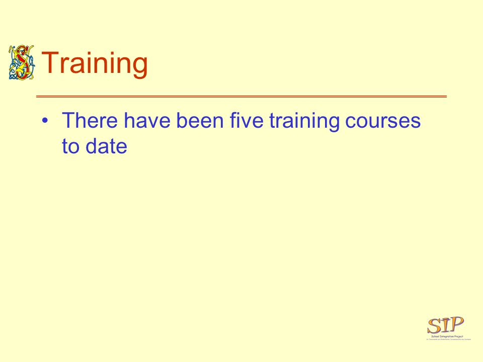 Training There have been five training courses to date