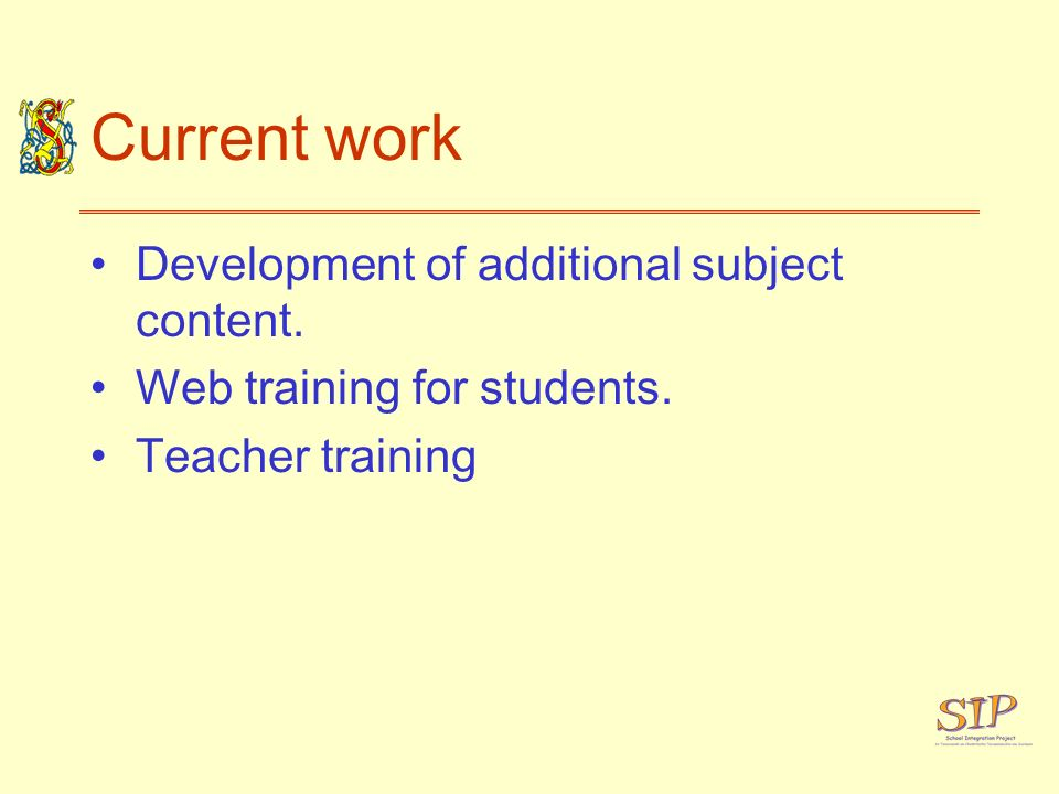 Current work Development of additional subject content. Web training for students. Teacher training