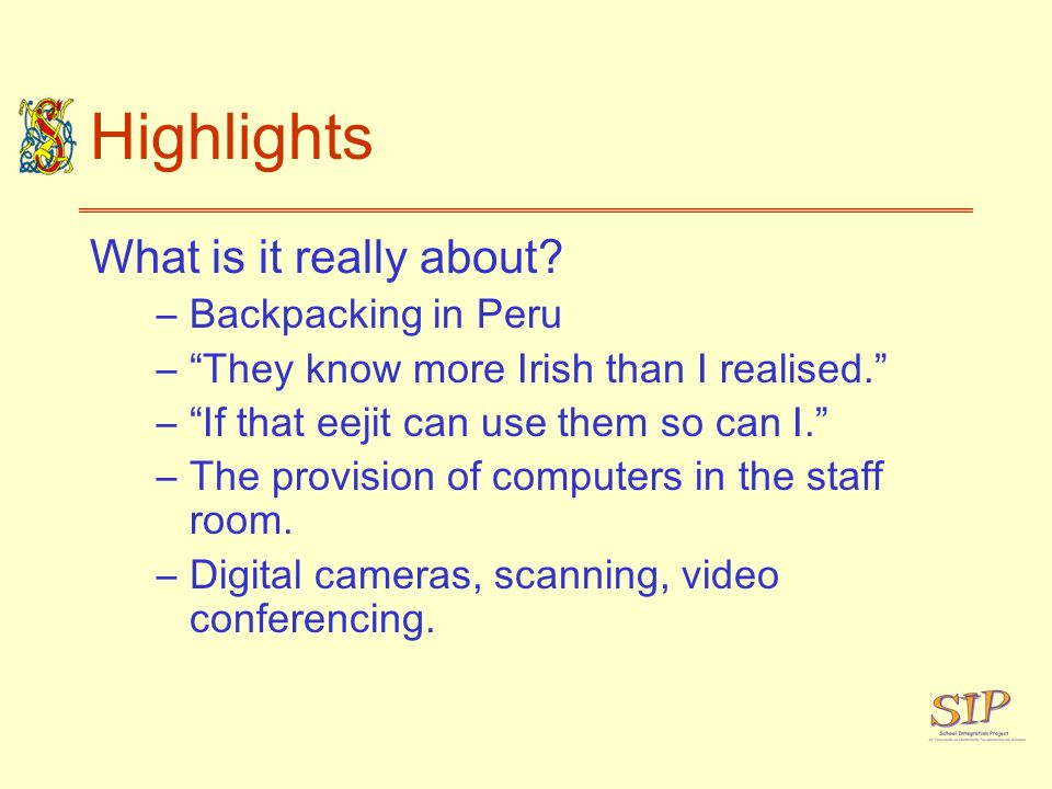 Highlights What is it really about? –Backpacking in Peru –They know more Irish than I realised. –If that eejit can use them so can I. –The provision o
