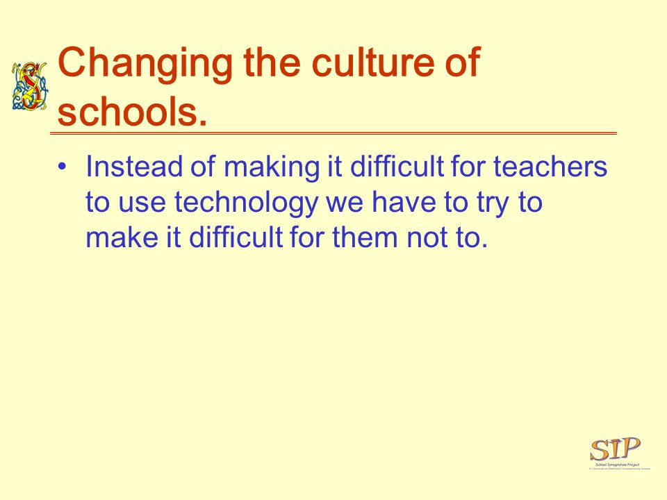 Changing the culture of schools.