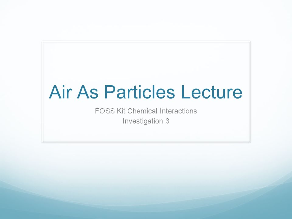 Air As Particles Lecture FOSS Kit Chemical Interactions Investigation 3
