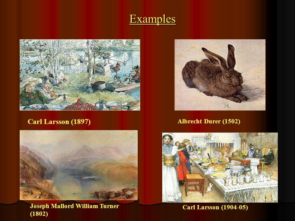 Examples Carl Larsson (1897) Albrecht Durer (1502) Joseph Mallord William Turner (1802) Carl Larsson (1904-05)