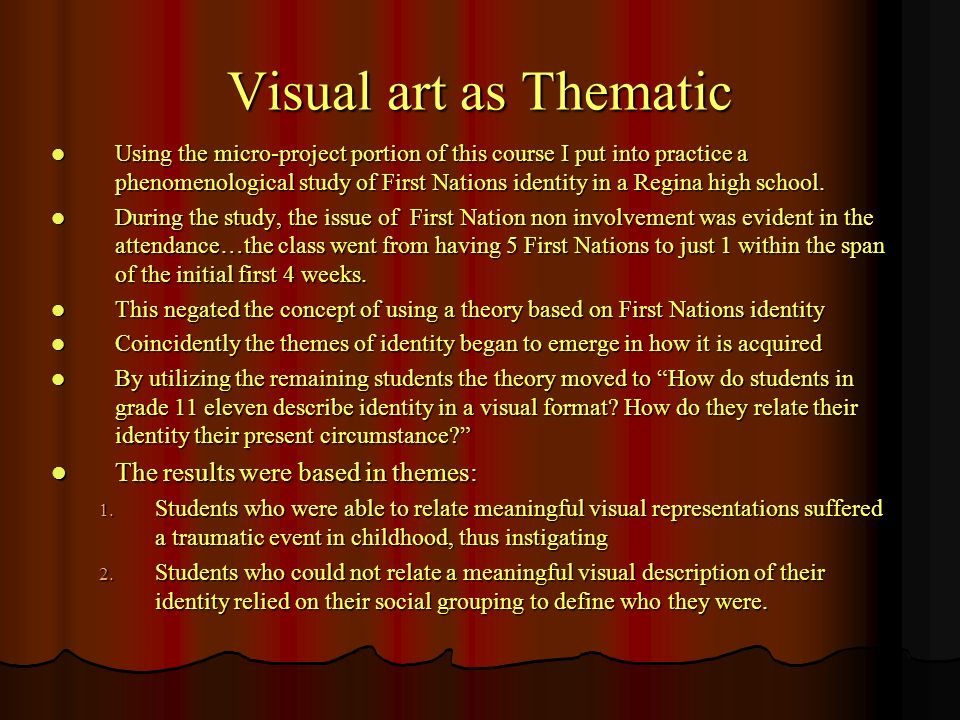 Visual art as Thematic Using the micro-project portion of this course I put into practice a phenomenological study of First Nations identity in a Regina high school.