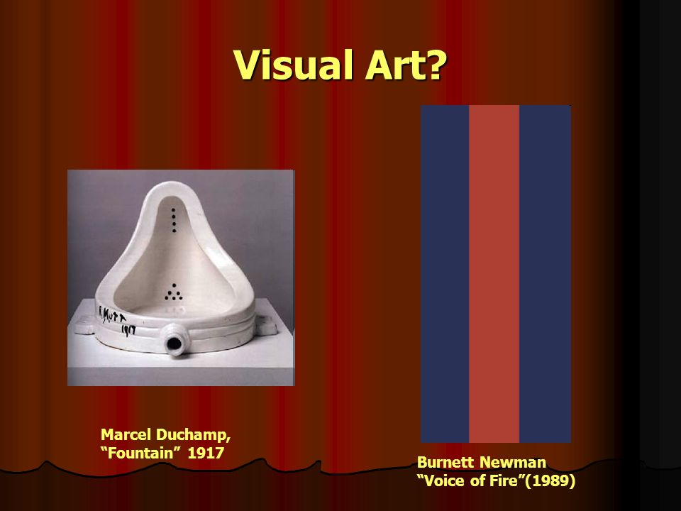 Visual Art Marcel Duchamp, Fountain 1917 Burnett Newman Voice of Fire(1989)