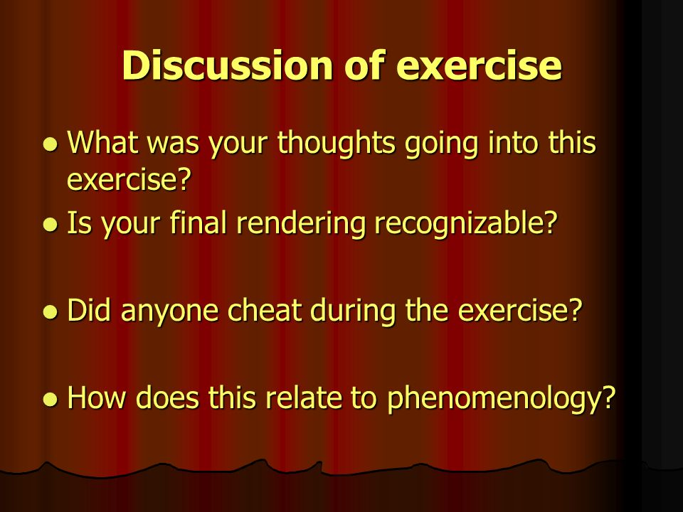 Discussion of exercise What was your thoughts going into this exercise? What was your thoughts going into this exercise? Is your final rendering recog