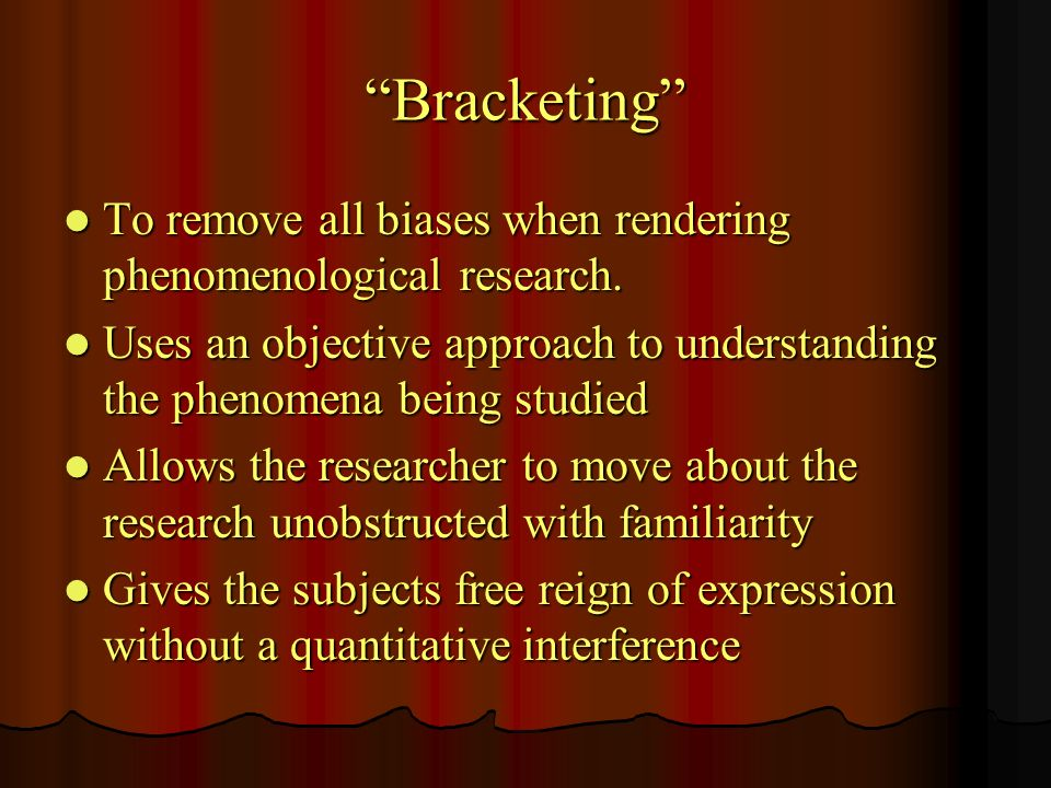 Bracketing To remove all biases when rendering phenomenological research.
