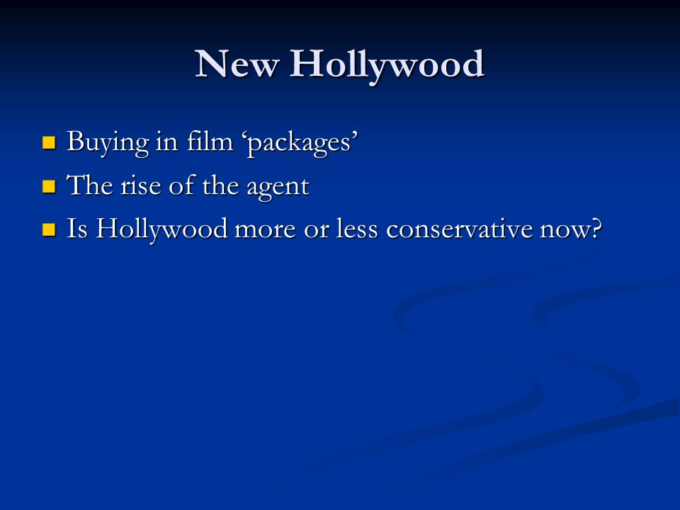 New Hollywood Buying in film packages Buying in film packages The rise of the agent The rise of the agent Is Hollywood more or less conservative now.