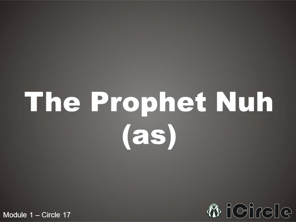 Module 1 – Circle 17 What was the sign Nuh (as) was given and what was he commanded to do once he had seen the sign.