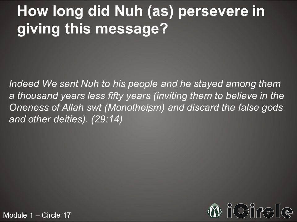 Module 1 – Circle 17 What was the result of Nuhs (as) efforts.