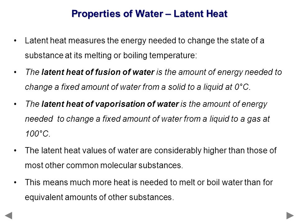 Latent heat measures the energy needed to change the state of a substance at its melting or boiling temperature: The latent heat of fusion of water is