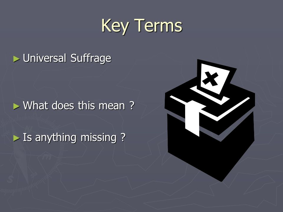 Key Terms Universal Suffrage Universal Suffrage What does this mean .