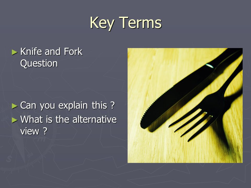 Key Terms Knife and Fork Question Knife and Fork Question Can you explain this .
