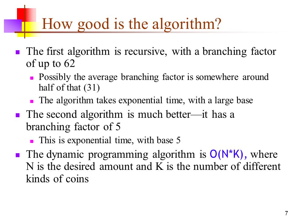 7 How good is the algorithm? The first algorithm is recursive, with a branching factor of up to 62 Possibly the average branching factor is somewhere