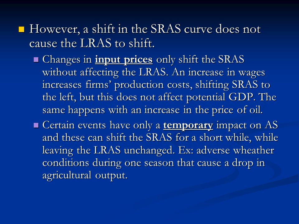 However, a shift in the SRAS curve does not cause the LRAS to shift. However, a shift in the SRAS curve does not cause the LRAS to shift. Changes in i