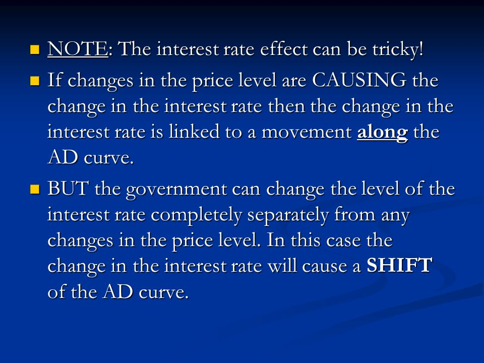 NOTE: The interest rate effect can be tricky! NOTE: The interest rate effect can be tricky! If changes in the price level are CAUSING the change in th