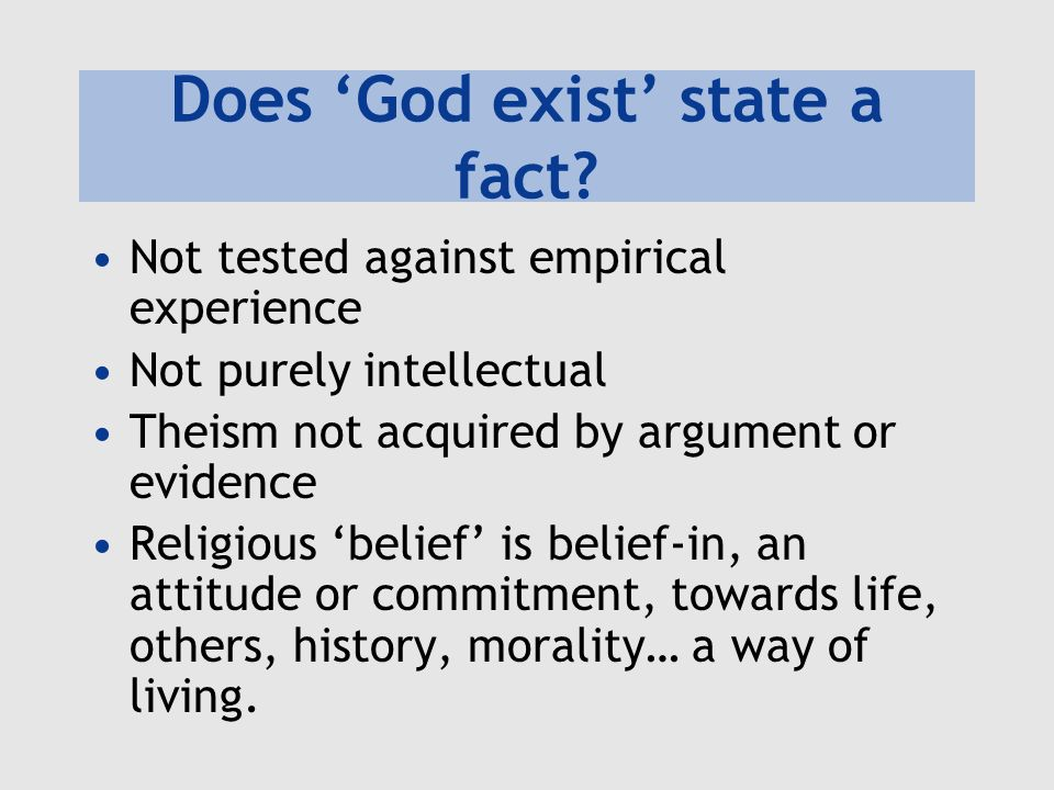 Objections Different religions can prescribe similar ways of life while arguing for different beliefs about God –Orthodoxy (right belief) has been thought very important What supports or justifies the attitude if not beliefs about how things are.