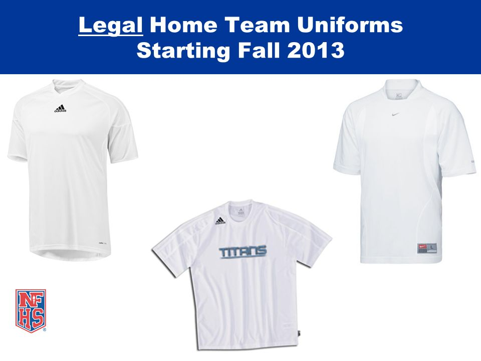 Legal Home Team Uniforms Starting Fall 2013
