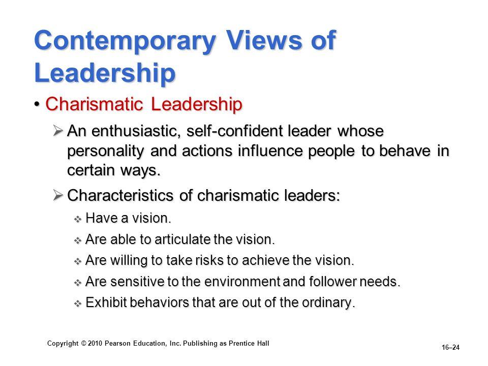 Copyright © 2010 Pearson Education, Inc. Publishing as Prentice Hall 16–24 Contemporary Views of Leadership Charismatic LeadershipCharismatic Leadersh