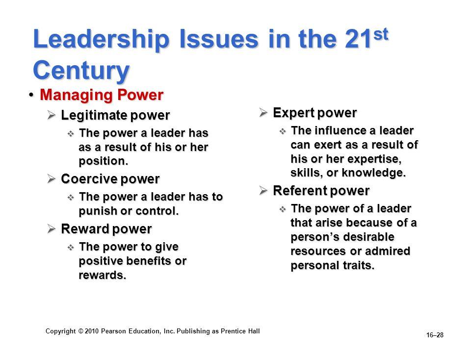 Copyright © 2010 Pearson Education, Inc. Publishing as Prentice Hall 16–28 Leadership Issues in the 21 st Century Managing PowerManaging Power Legitim