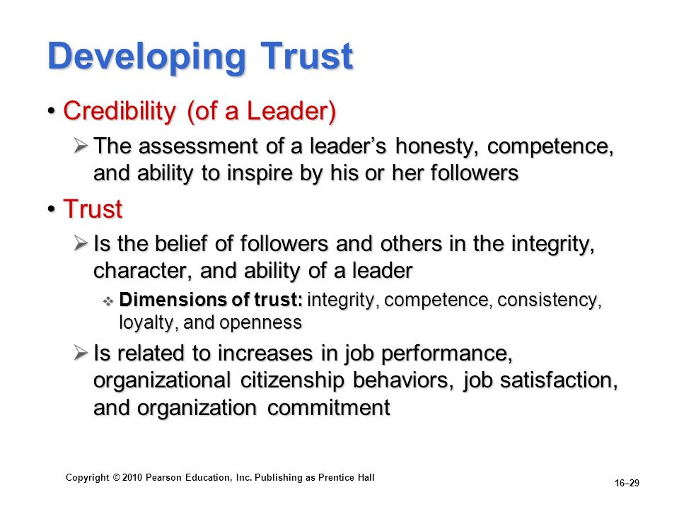 Copyright © 2010 Pearson Education, Inc. Publishing as Prentice Hall 16–29 Developing Trust Credibility (of a Leader)Credibility (of a Leader) The ass