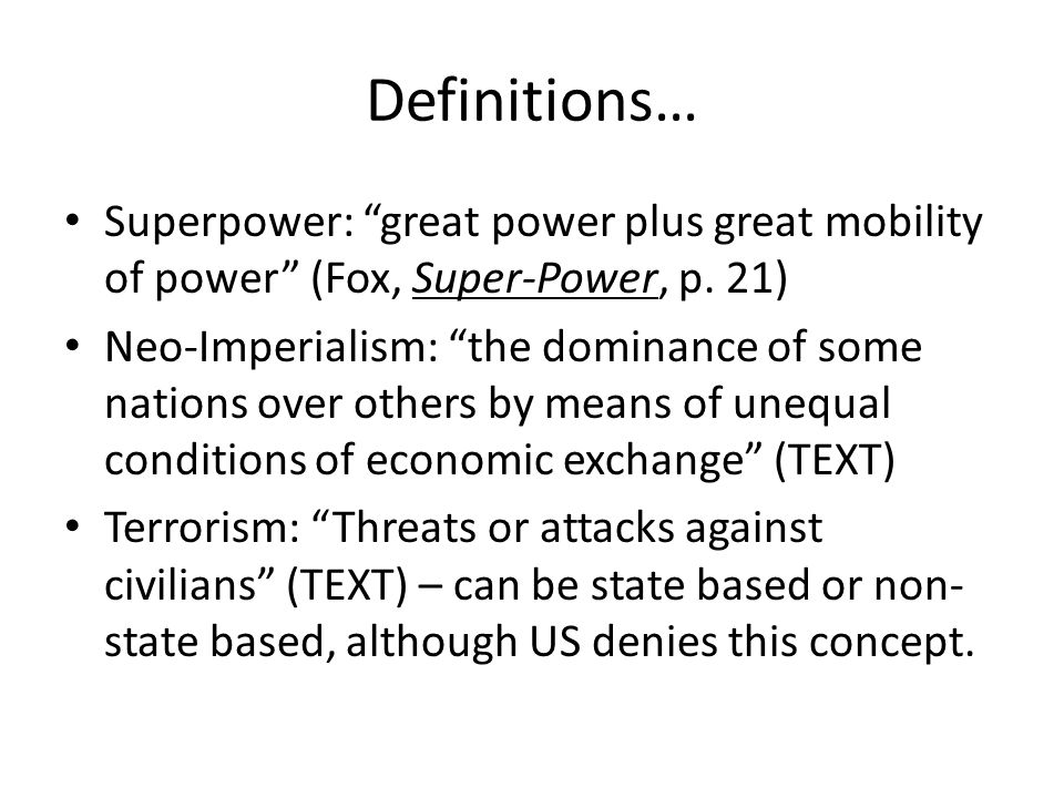 Definitions… Superpower: great power plus great mobility of power (Fox, Super-Power, p.