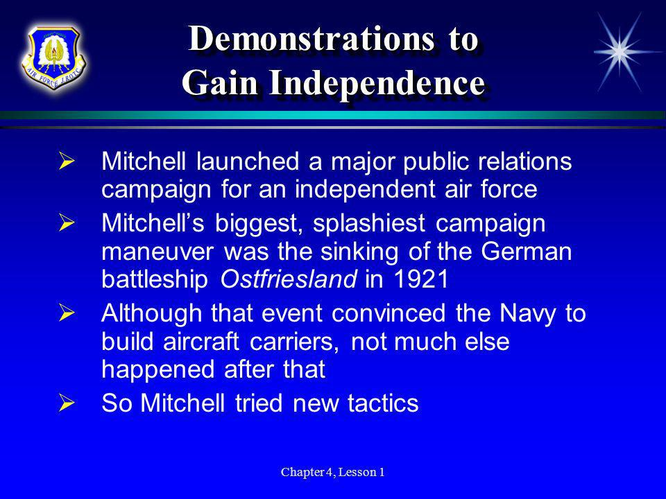 Chapter 4, Lesson 1 Demonstrations to Gain Independence Mitchell launched a major public relations campaign for an independent air force Mitchells big