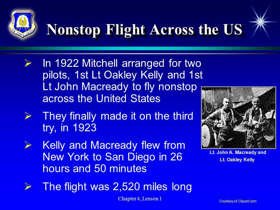 Chapter 4, Lesson 1 Nonstop Flight Across the US Nonstop Flight Across the US In 1922 Mitchell arranged for two pilots, 1st Lt Oakley Kelly and 1st Lt