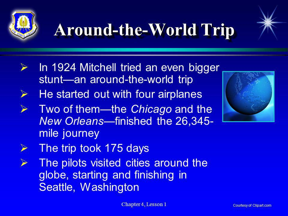 Chapter 4, Lesson 1 Around-the-World Trip In 1924 Mitchell tried an even bigger stuntan around-the-world trip He started out with four airplanes Two o