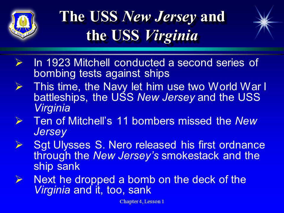 Chapter 4, Lesson 1 The USS New Jersey and the USS Virginia In 1923 Mitchell conducted a second series of bombing tests against ships This time, the N