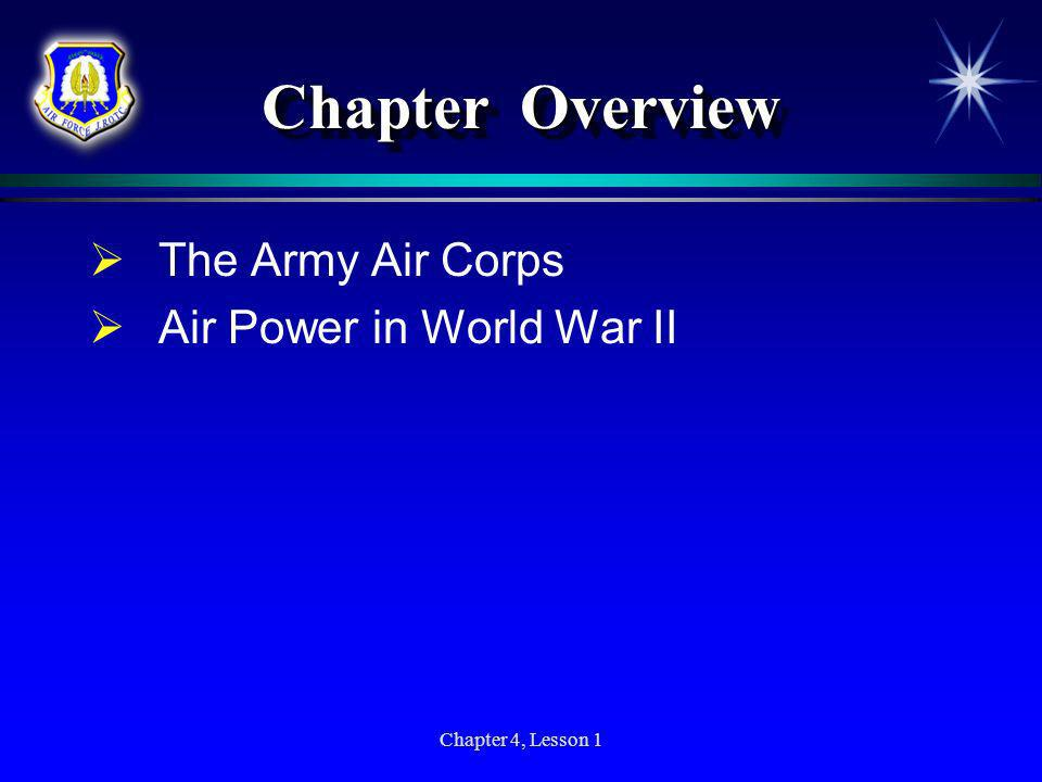 Chapter 4, Lesson 1 Chapter Overview The Army Air Corps Air Power in World War II