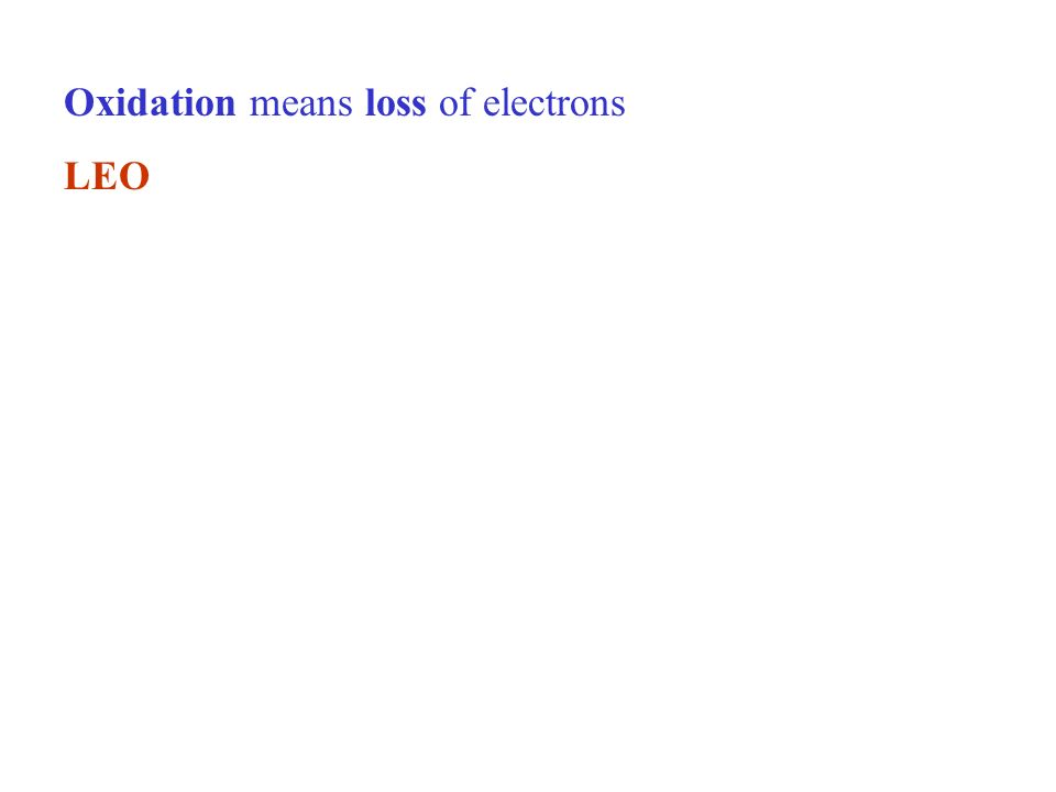 Oxidation means loss of electrons LEO