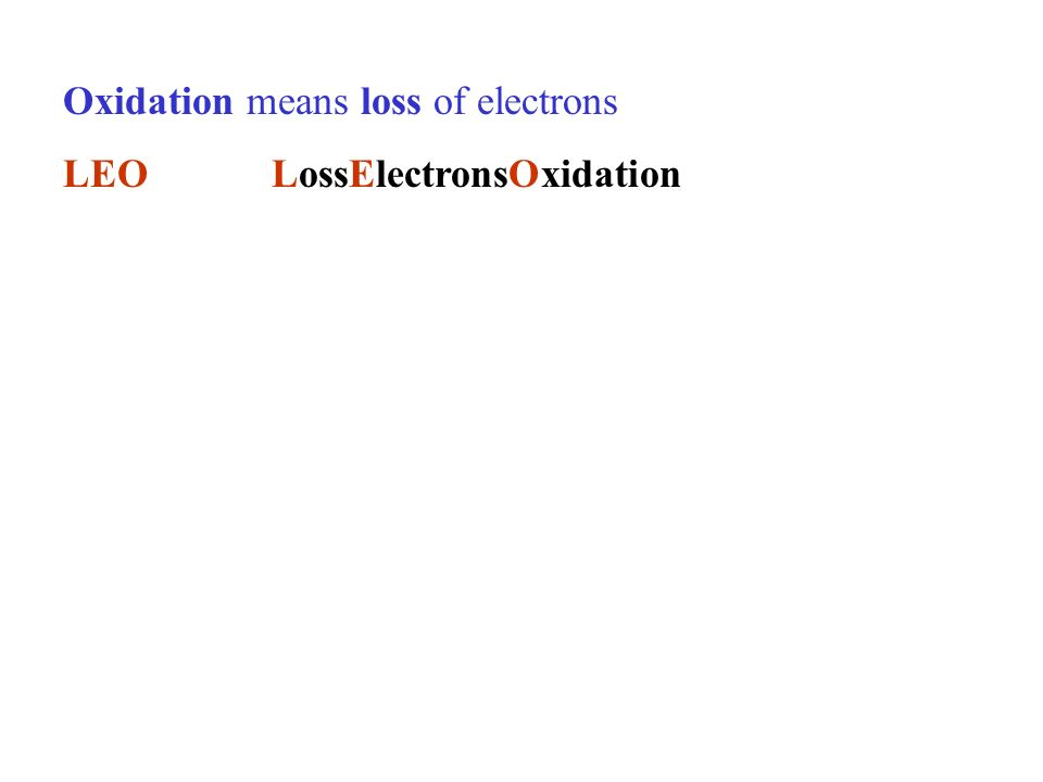 Oxidation means loss of electrons LEOLossElectronsOxidation